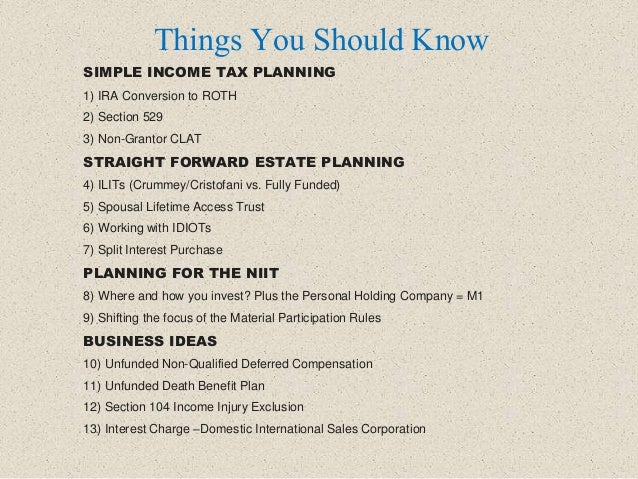 SIMPLE INCOME TAX PLANNING 1) IRA Conversion to ROTH 2) Section 529 3) Non-Grantor CLAT STRAIGHT FORWARD ESTATE PLANNING 4...