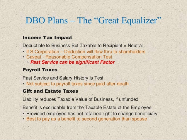 """DBO Plans – The """"Great Equalizer"""" Income Tax Impact Deductible to Business But Taxable to Recipient = Neutral • If S Corpo..."""