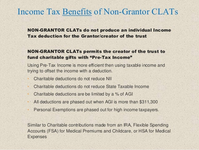 NON-GRANTOR CLATs do not produce an individual Income Tax deduction for the Grantor/creator of the trust NON-GRANTOR CLATs...