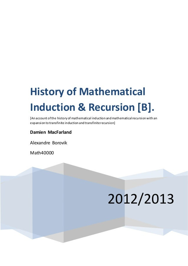 2012/2013 History of Mathematical Induction & Recursion [B]. [Anaccount of the historyof mathematical inductionandmathemat...