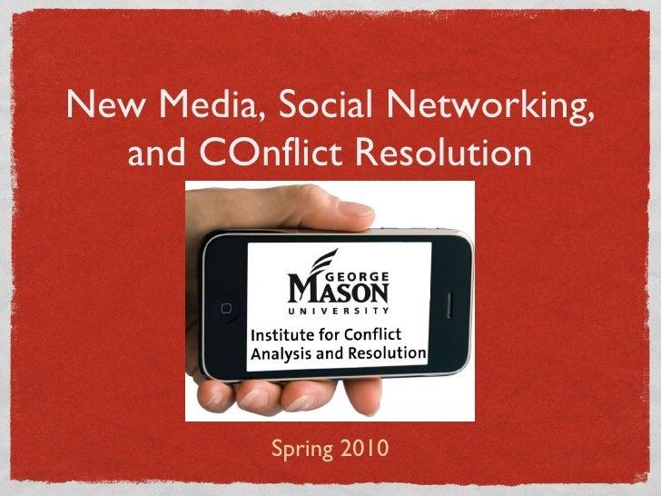 New Media, Social Networking, and COnflict Resolution <ul><li>Spring 2010 </li></ul>