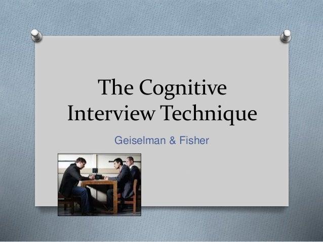 The Cognitive Interview Technique Geiselman & Fisher