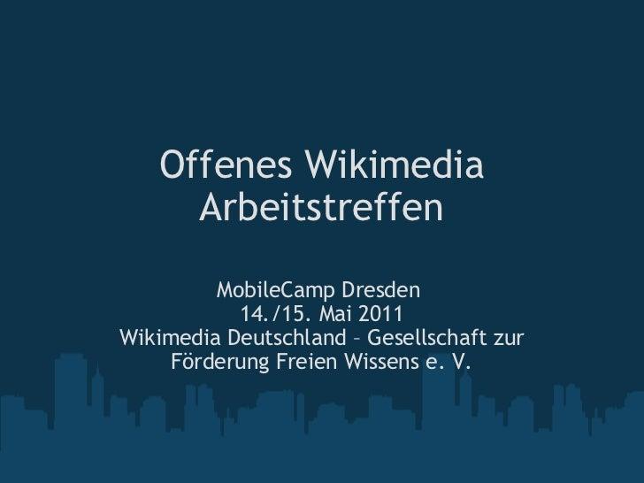 OffenesWikimedia Arbeitstreffen MobileCamp Dresden 14./15. Mai 2011 Wikimedia Deutschland – Gesellschaft zur Förderung F...