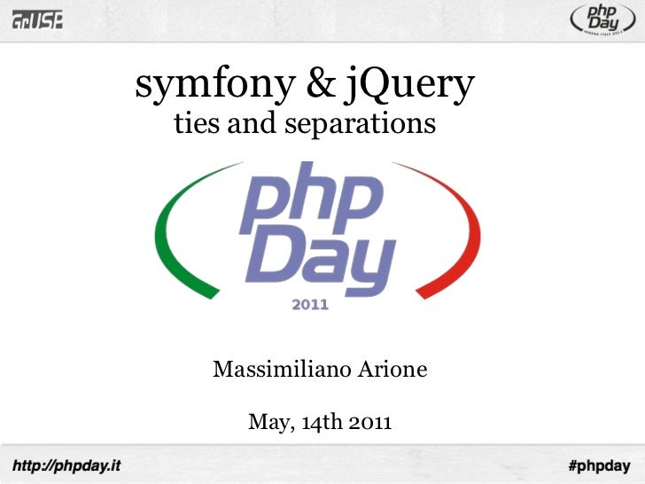 symfony & jQuery ties and separations Massimiliano Arione May, 14th 2011