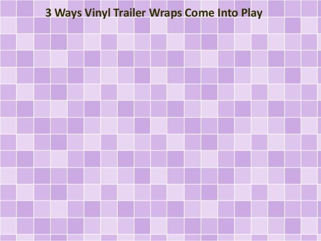 3 Ways Vinyl Trailer Wraps Come Into Play