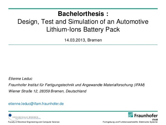 Bachelorthesis :  Design, Test and Simulation of an Automotive  Lithium-Ions Battery Pack  14.03.2013, Bremen  Etienne Led...