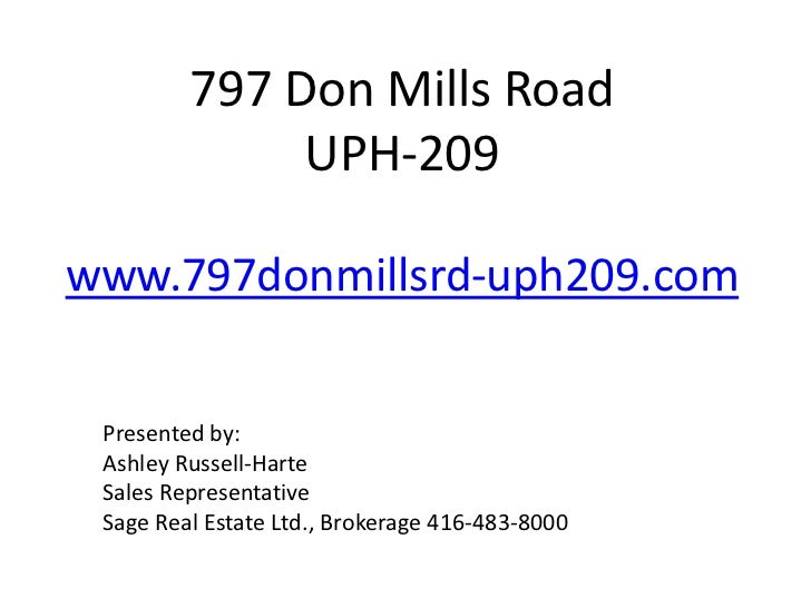 797 Don Mills Road              UPH-209www.797donmillsrd-uph209.com Presented by: Ashley Russell-Harte Sales Representativ...