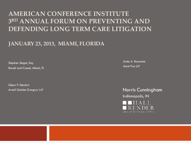 AMERICAN CONFERENCE INSTITUTE 3RD ANNUAL FORUM ON PREVENTING AND DEFENDING LONG TERM CARE LITIGATION JANUARY 23, 2013, MIA...
