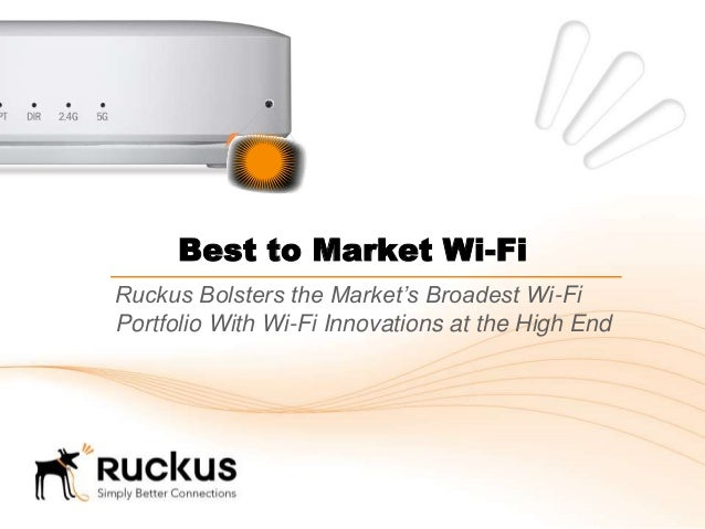 Best to Market Wi-Fi Ruckus Bolsters the Market's Broadest Wi-Fi Portfolio With Wi-Fi Innovations at the High End