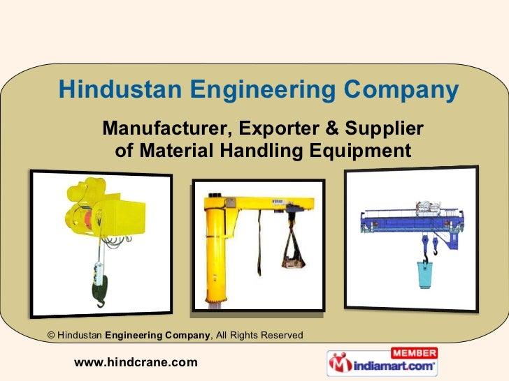 Manufacturer, Exporter & Supplier of M aterial Handling Equipment www.hindcrane.com Hindustan Engineering Company ©  Hindu...