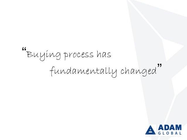 """Buying process has fundamentally changed"""