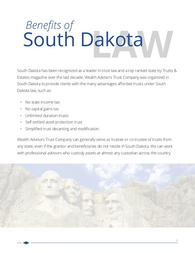 5 LAW Benefits of South Dakota South Dakota has been recognized as a leader in trust law and a top ranked state by Trusts &...