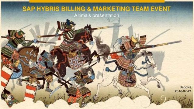 Segovia 2016-07-21 SAP HYBRIS BILLING & MARKETING TEAM EVENT Altima's presentation