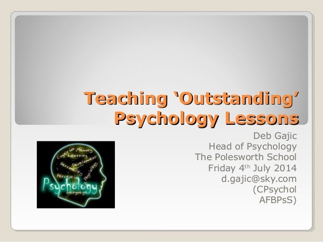 Teaching 'Outstanding'Teaching 'Outstanding' Psychology LessonsPsychology Lessons Deb Gajic Head of Psychology The Poleswo...
