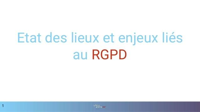 Etat des lieux et enjeux liés au RGPD 1