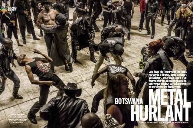 Le Botswana est le pays d'Afrique qui a le public metal le plus enthousiaste. Pour beaucoup, c'est aussi un style de vie, ...