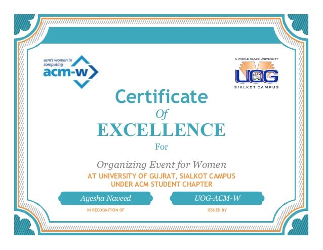 Certificate Of EXCELLENCE For Organizing Event for Women AT UNIVERSITY OF GUJRAT, SIALKOT CAMPUS UNDER ACM STUDENT CHAPTER...
