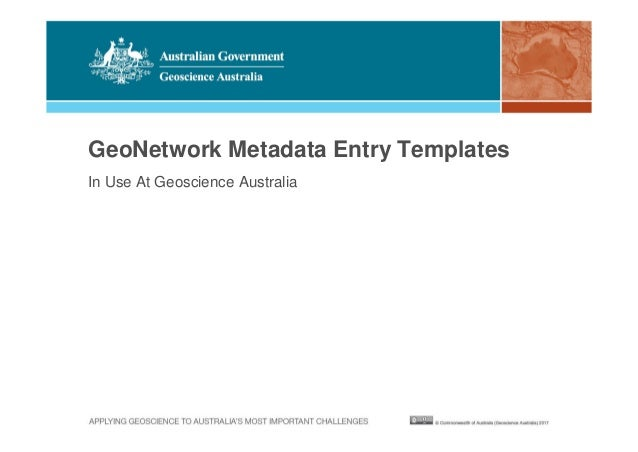 GeoNetwork Metadata Entry Templates In Use At Geoscience Australia