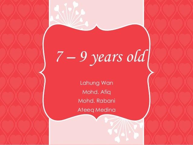 7 – 9 years old Lahung Wan Mohd. Afiq Mohd. Rabani Ateeq Medina
