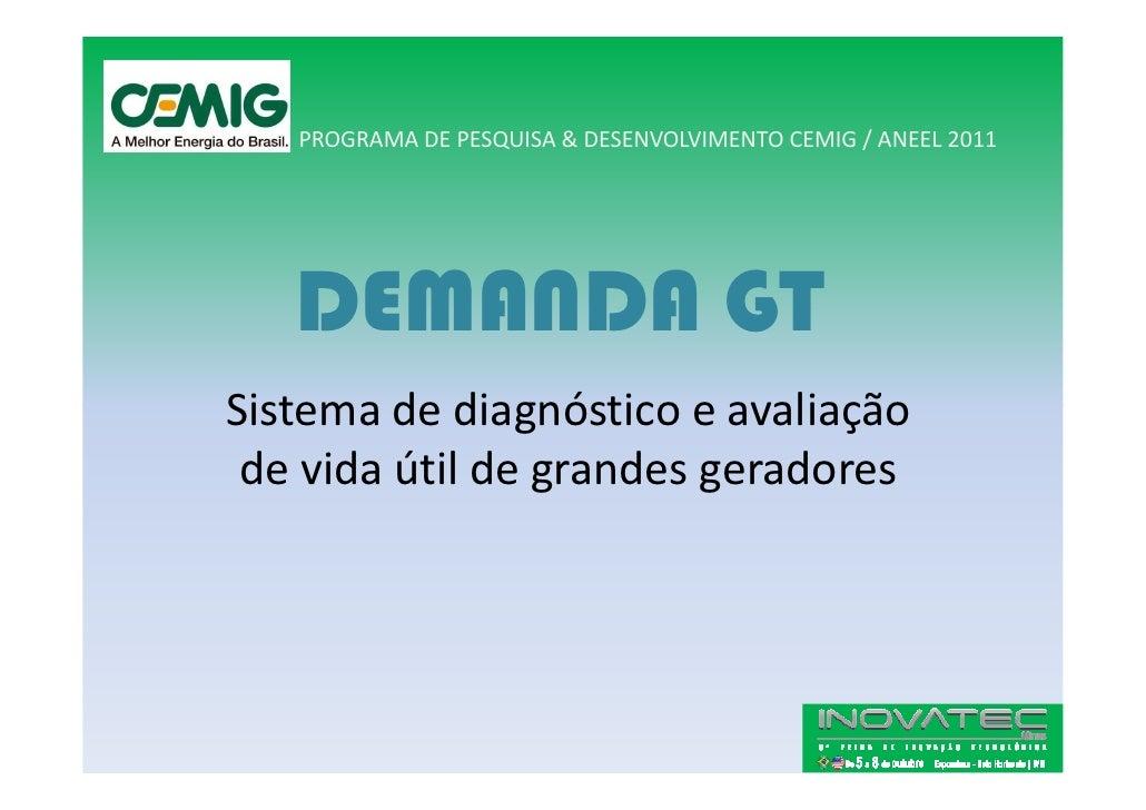 PROGRAMA DE PESQUISA & DESENVOLVIMENTO CEMIG / ANEEL 2011        DEMANDA GT Sistema de diagnóstico e avaliação  de vida út...