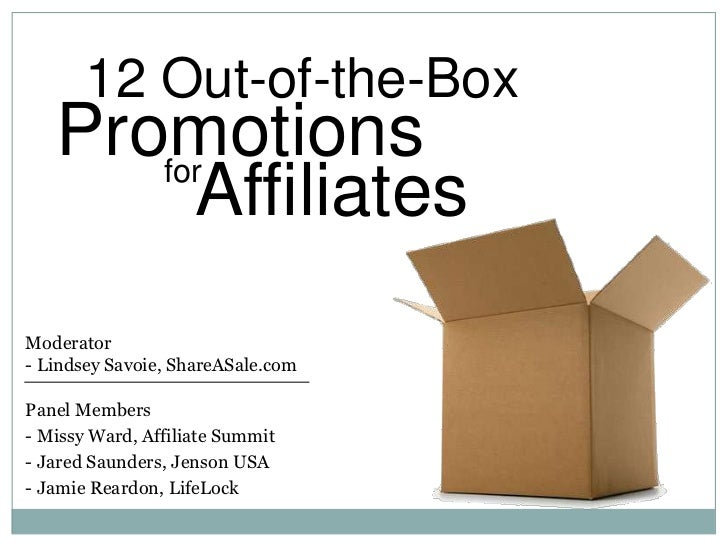 12 Out-of-the-Box   Promotions      for        AffiliatesModerator- Lindsey Savoie, ShareASale.comPanel Members- Missy War...