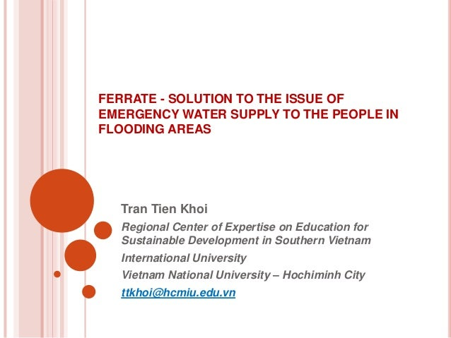 FERRATE - SOLUTION TO THE ISSUE OF EMERGENCY WATER SUPPLY TO THE PEOPLE IN FLOODING AREAS Tran Tien Khoi Regional Center o...
