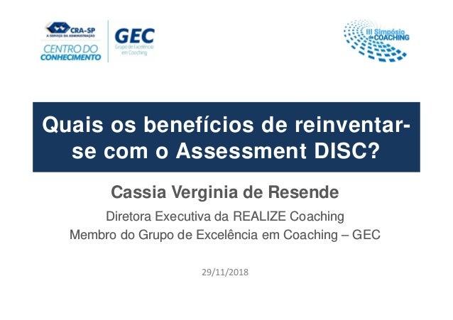 Quais os benefícios de reinventar- se com o Assessment DISC? Cassia Verginia de Resende Diretora Executiva da REALIZE Coac...
