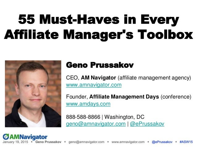 55 Must-Haves in Every Affiliate Manager's Toolbox Geno Prussakov CEO, AM Navigator (affiliate management agency) www.amna...