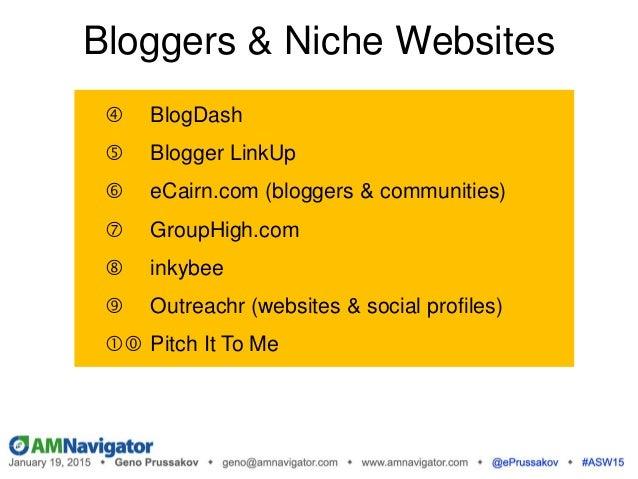 Bloggers & Niche Websites  BlogDash  Blogger LinkUp  eCairn.com (bloggers & communities)  GroupHigh.com  inkybee  Ou...