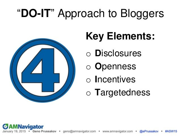 """""""DO-IT"""" Approach to Bloggers Key Elements: o Disclosures o Openness o Incentives o Targetedness"""