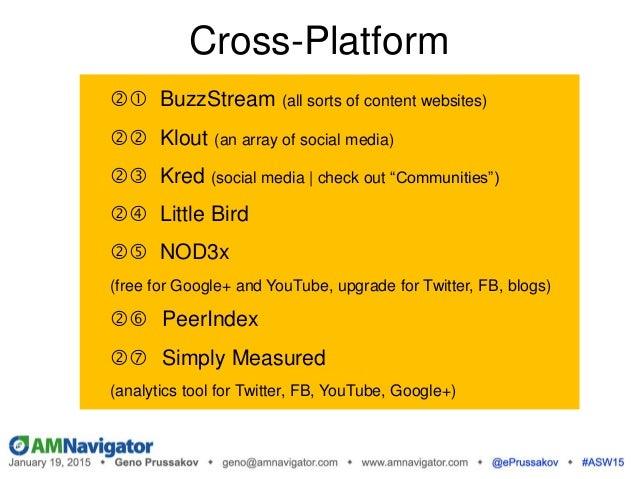 Cross-Platform  BuzzStream (all sorts of content websites)  Klout (an array of social media)  Kred (social media | c...