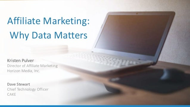 1 Affiliate Marketing: Why Data Matters Kristen Pulver Director of Affiliate Marketing Horizon Media, Inc. Dave Stewart Ch...
