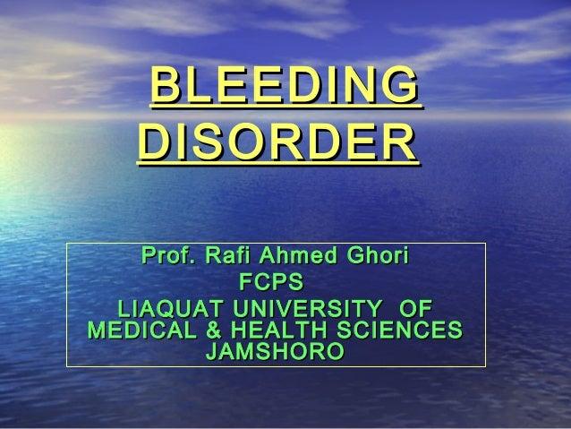 BLEEDINGBLEEDINGDISORDERDISORDERProf. Rafi Ahmed GhoriProf. Rafi Ahmed GhoriFCPSFCPSLIAQUAT UNIVERSITY OFLIAQUAT UNIVERSIT...