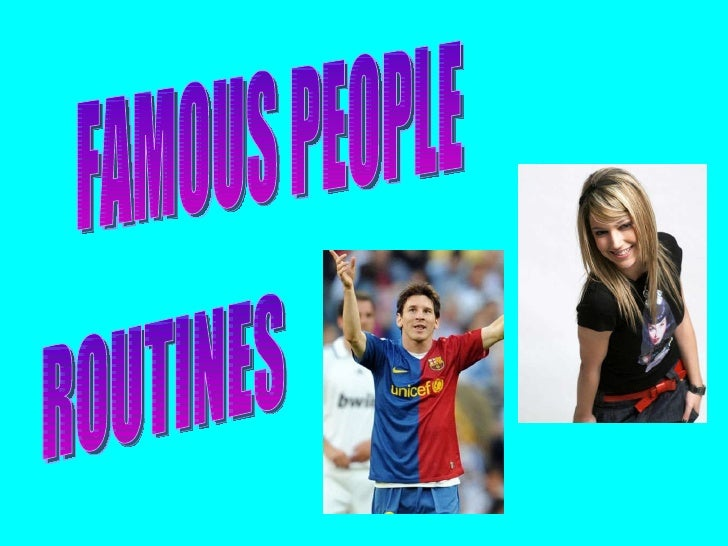 FAMOUS PEOPLE  ROUTINES