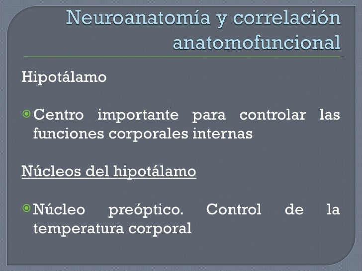 <ul><li>Hipotálamo </li></ul><ul><li>Centro importante para controlar las funciones corporales internas </li></ul><ul><li>...