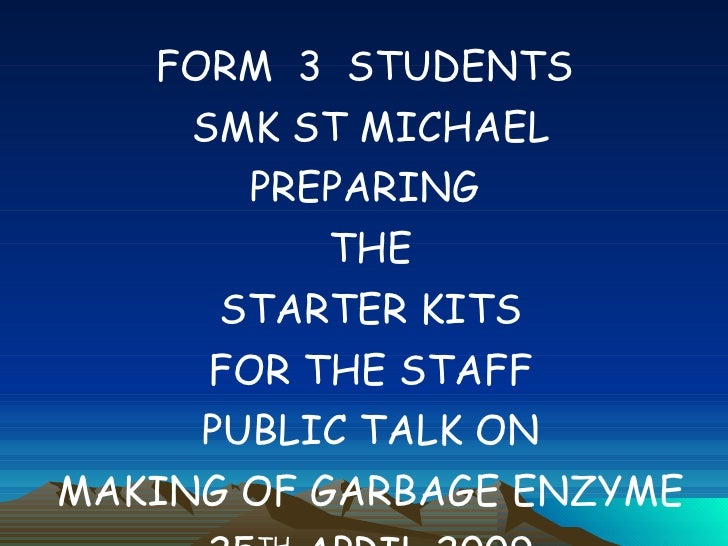 <ul><li>FORM  3  STUDENTS  </li></ul><ul><li>SMK ST MICHAEL </li></ul><ul><li>PREPARING  </li></ul><ul><li>THE  </li></ul>...