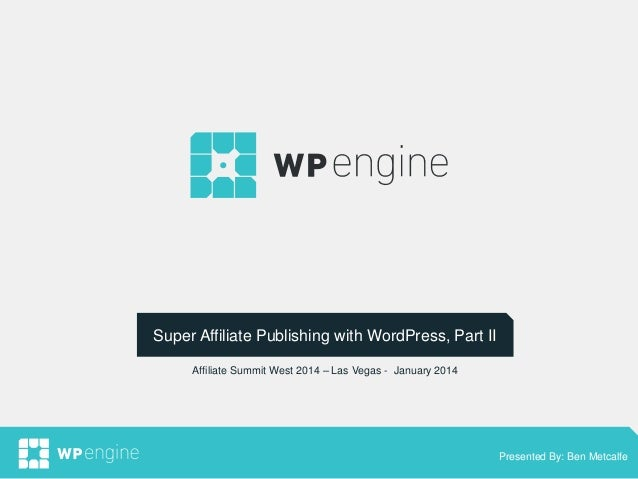 v  Super Affiliate Publishing with WordPress, Part II v Affiliate Summit West 2014 – Las Vegas - January 2014  September 2...