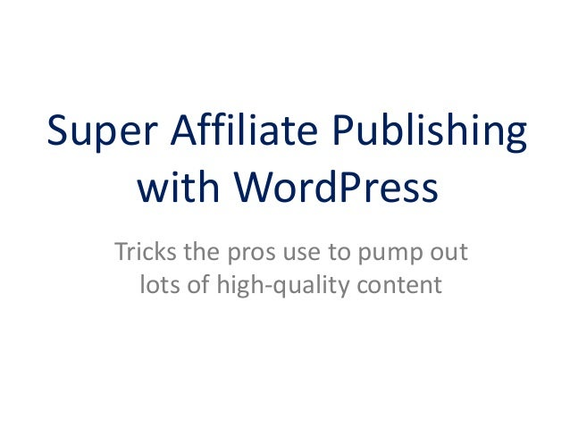 Super Affiliate Publishing with WordPress Tricks the pros use to pump out lots of high-quality content