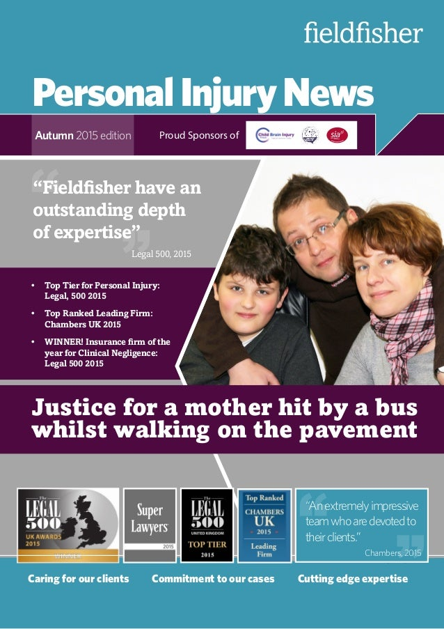 PersonalInjuryNews Autumn 2015 edition Caring for our clients Commitment to our cases Cutting edge expertise Proud Spons...