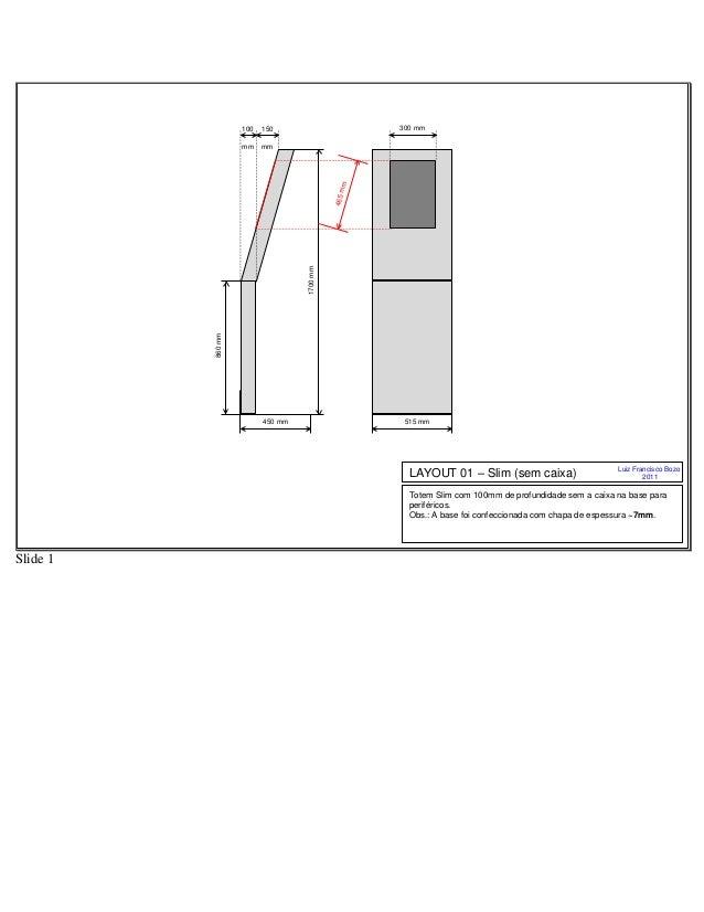 150 mm 1700mm 860mm 450 mm 515 mm 100 mm 300 mm 465mm Totem Slim com 100mm de profundidade sem a caixa na base para perifé...
