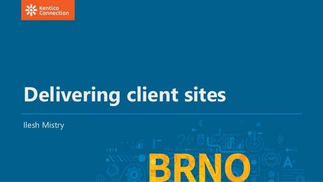Delivering client sites Ilesh Mistry