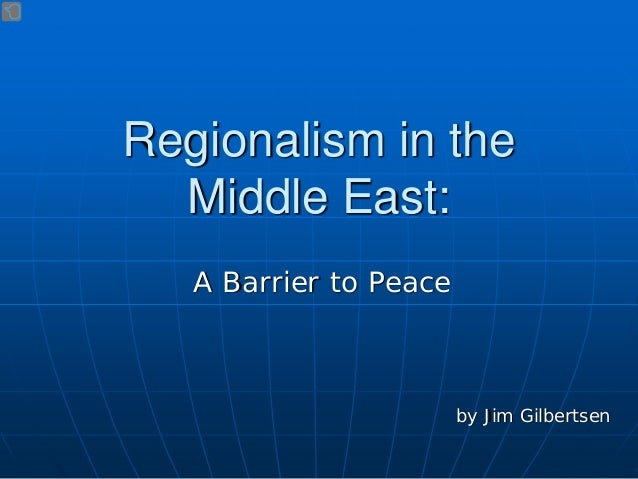 Regionalism in the Middle East: A Barrier to Peace by Jim Gilbertsen