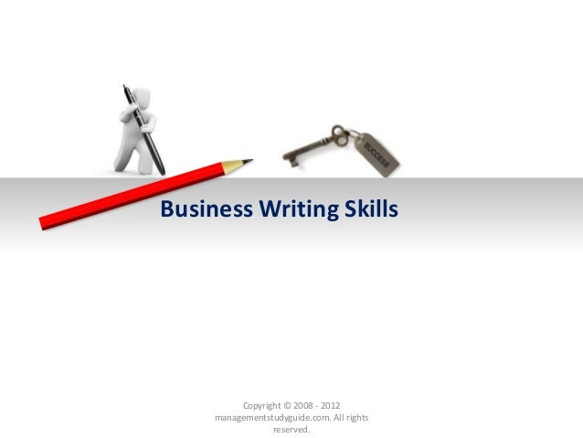 Business Writing Skills Copyright © 2008 - 2012 managementstudyguide.com. All rights reserved.