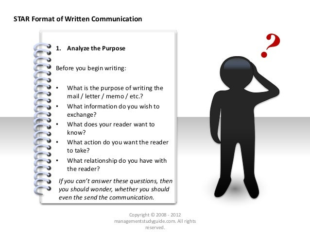 # 1. Analyze the Purpose Before you begin writing: • What is the purpose of writing the mail / letter / memo / etc.? • Wha...