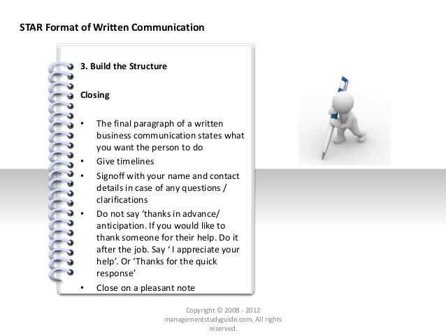# 3. Build the Structure Closing • The final paragraph of a written business communication states what you want the person...