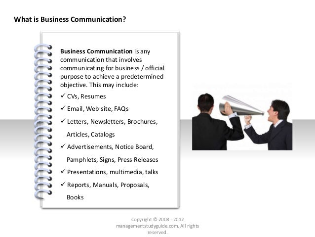 # What is Business Communication? Business Communication is any communication that involves communicating for business / o...