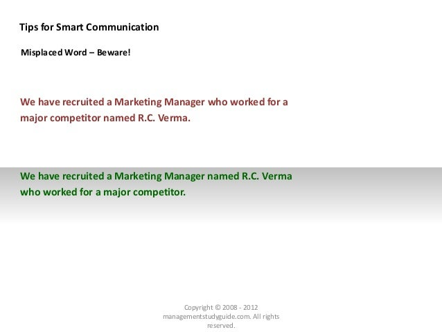 Tips for Smart Communication Misplaced Word – Beware! We have recruited a Marketing Manager who worked for a major competi...