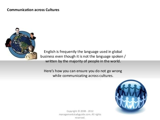 Communication across Cultures English is frequently the language used in global business even though it is not the languag...