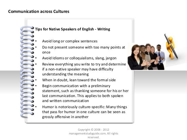 # Tips for Native Speakers of English - Writing • Avoid long or complex sentences • Do not present someone with too many p...