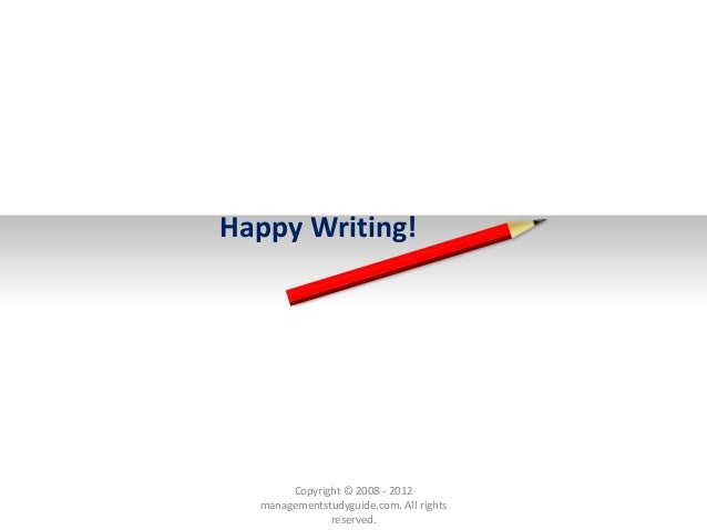 Happy Writing! Copyright © 2008 - 2012 managementstudyguide.com. All rights reserved.
